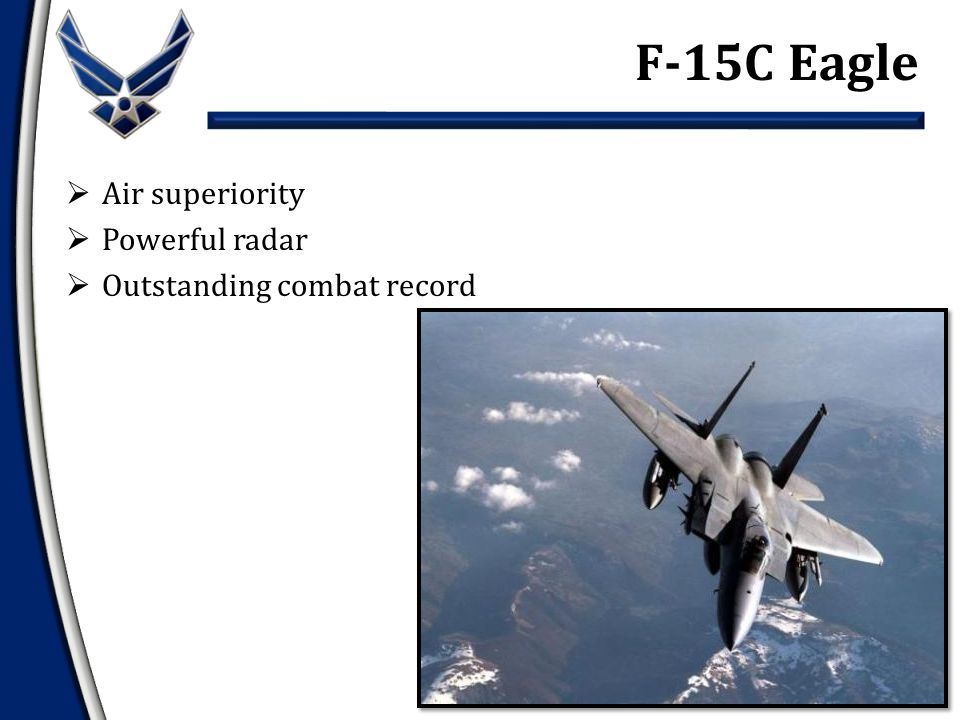  Air superiority  Powerful radar  Outstanding combat record F-15C Eagle