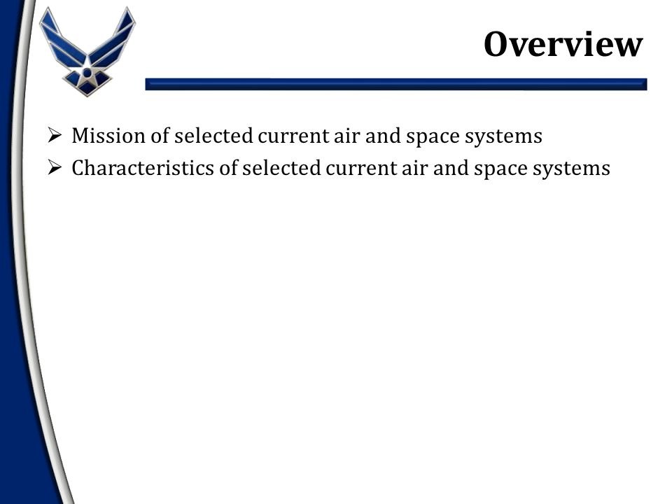  Mission of selected current air and space systems  Characteristics of selected current air and space systems Overview