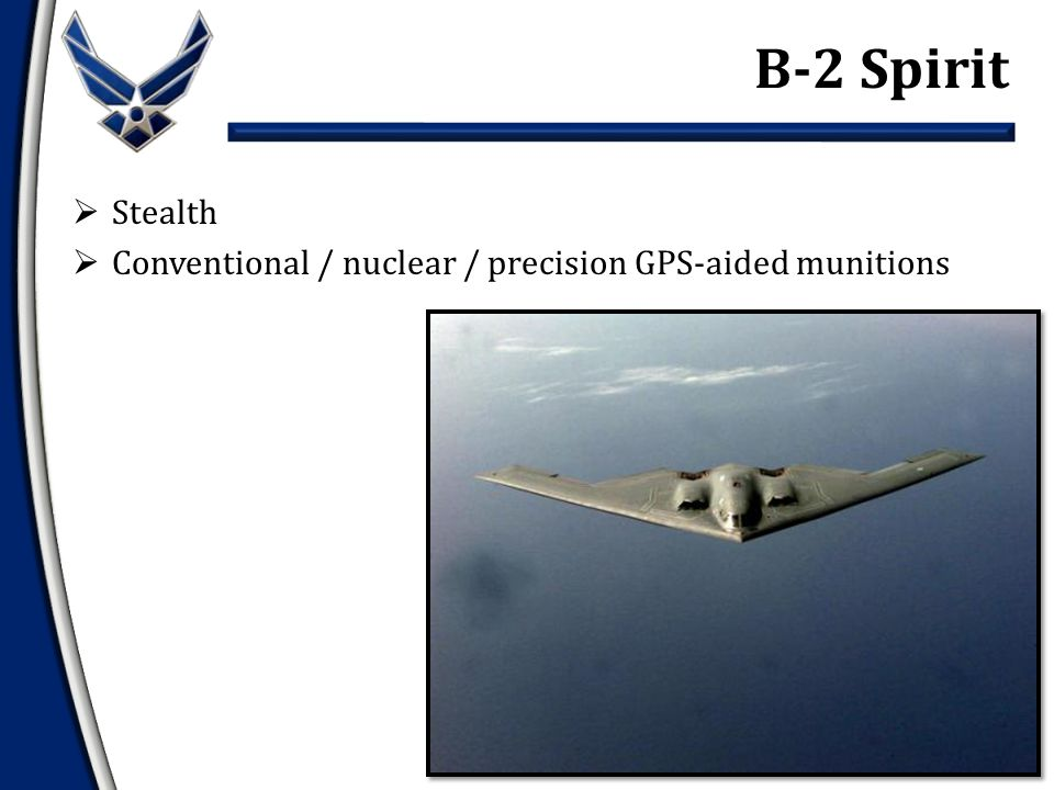  Stealth  Conventional / nuclear / precision GPS-aided munitions B-2 Spirit