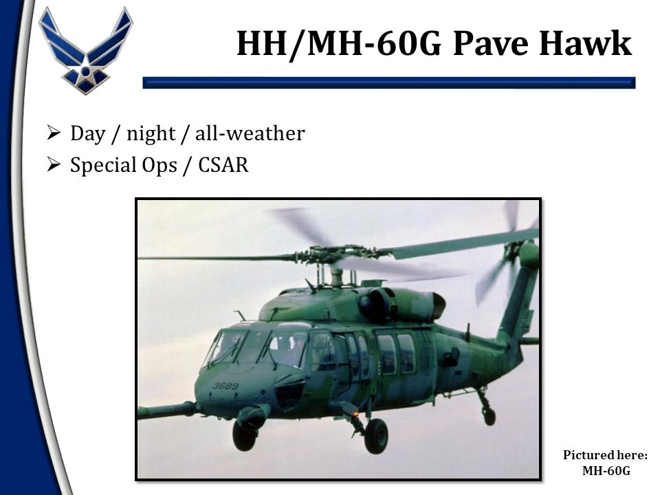 Pictured here: MH-60G  Day / night / all-weather  Special Ops / CSAR HH/MH-60G Pave Hawk