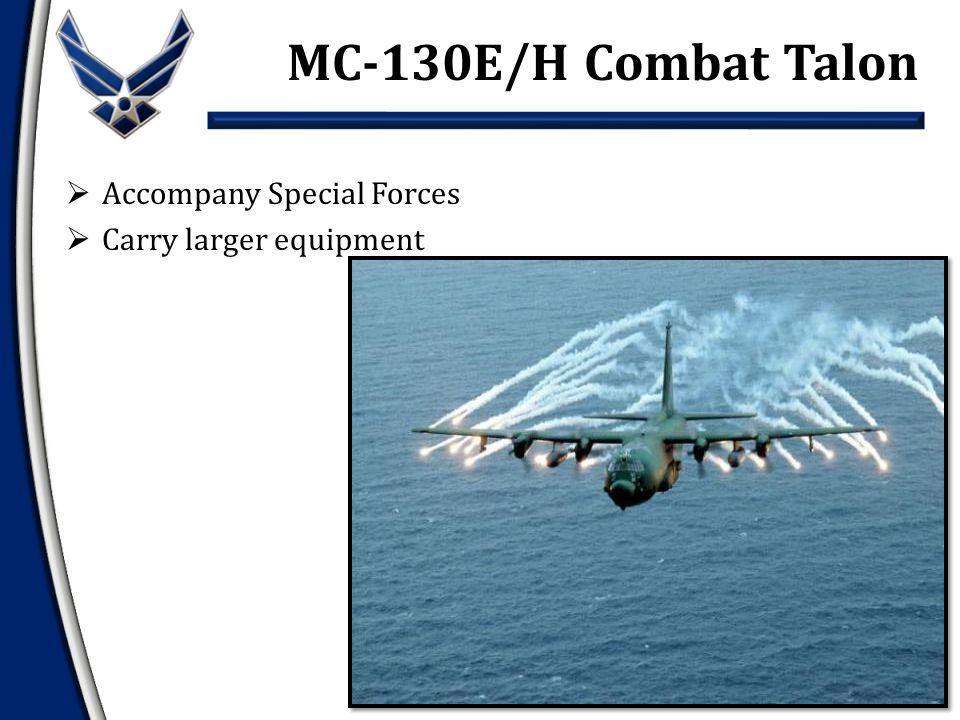  Accompany Special Forces  Carry larger equipment MC-130E/H Combat Talon