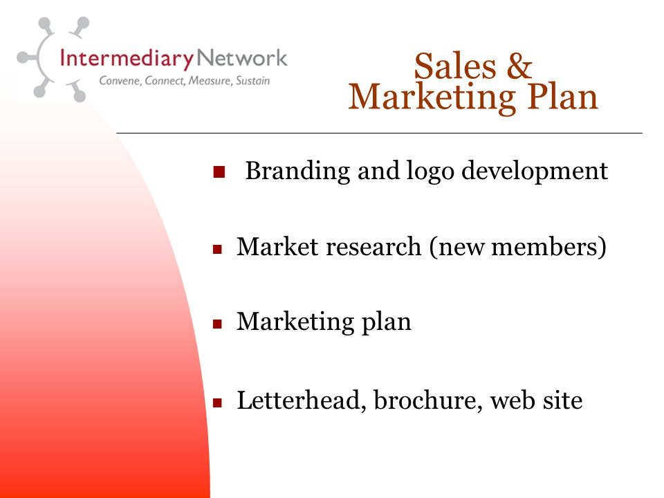 Sales & Marketing Plan Branding and logo development Market research (new members) Marketing plan Letterhead, brochure, web site