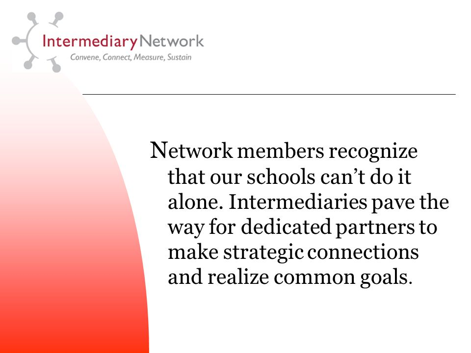 N etwork members recognize that our schools can't do it alone.