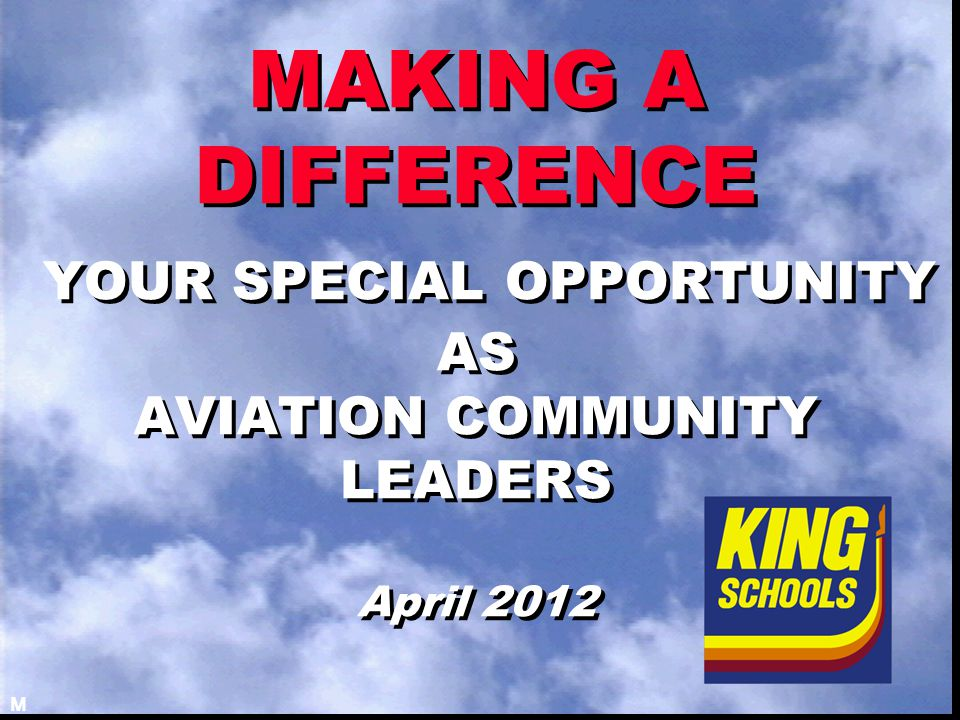 MAKING A DIFFERENCE YOUR SPECIAL OPPORTUNITY AS AVIATION COMMUNITY LEADERS April 2012 M