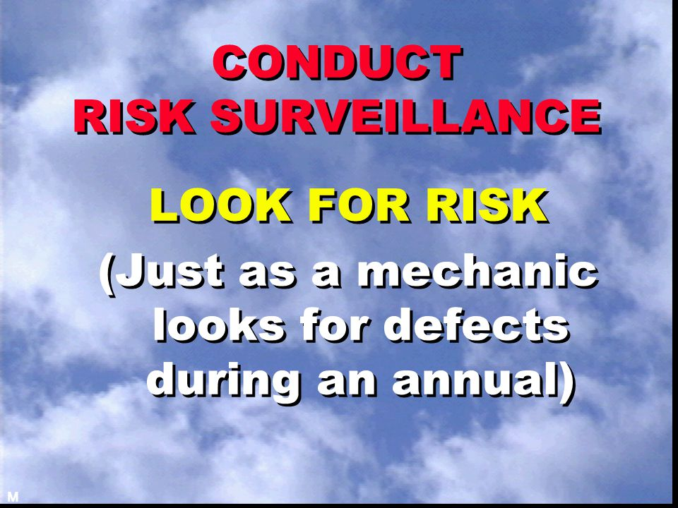 CONDUCT RISK SURVEILLANCE LOOK FOR RISK (Just as a mechanic looks for defects during an annual) LOOK FOR RISK (Just as a mechanic looks for defects du
