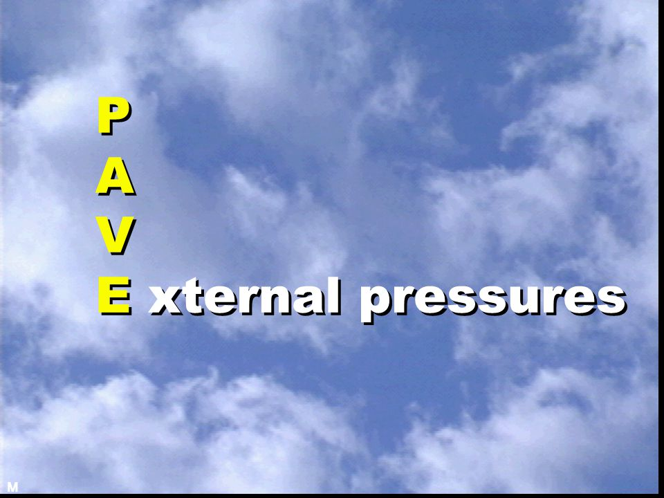 P A V E xternal pressures M