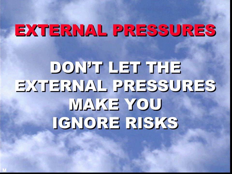 EXTERNAL PRESSURES DON'T LET THE EXTERNAL PRESSURES MAKE YOU IGNORE RISKS M