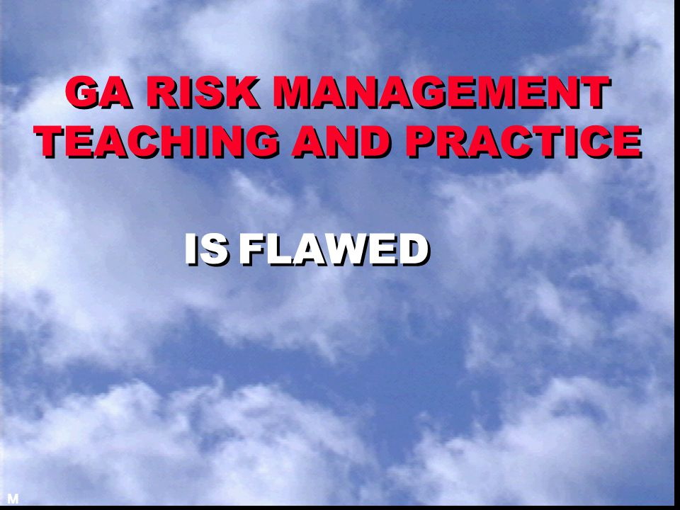 GA RISK MANAGEMENT TEACHING AND PRACTICE IS FLAWED M
