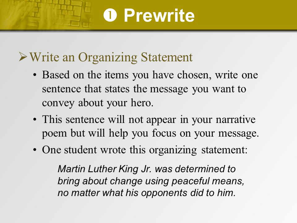  Prewrite  Write an Organizing Statement Based on the items you have chosen, write one sentence that states the message you want to convey about you