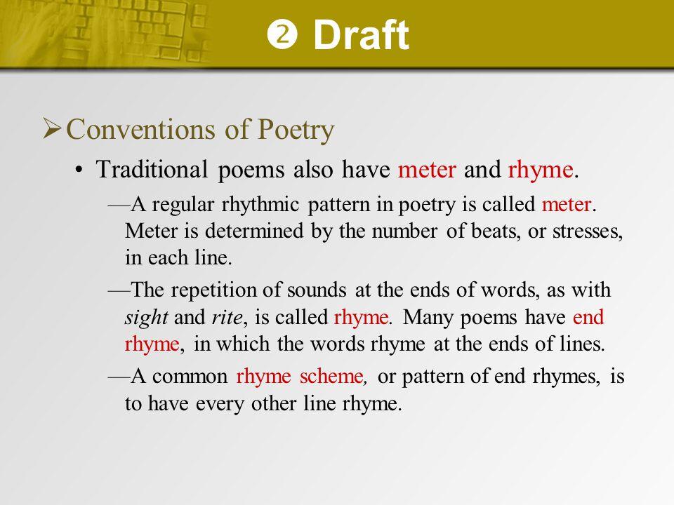  Draft  Conventions of Poetry Traditional poems also have meter and rhyme. —A regular rhythmic pattern in poetry is called meter. Meter is determine