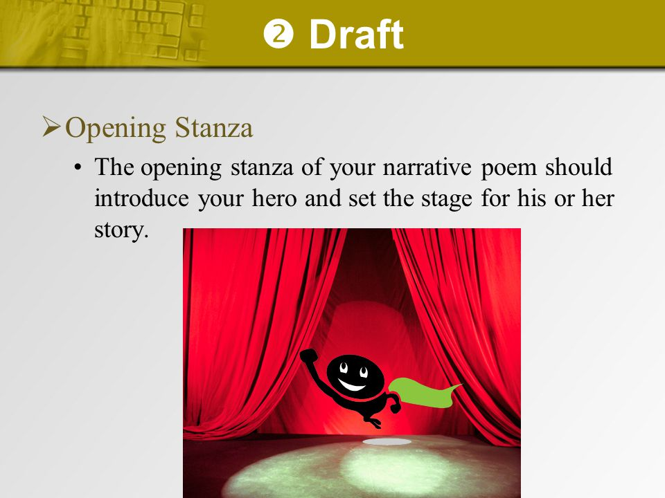  Draft  Opening Stanza The opening stanza of your narrative poem should introduce your hero and set the stage for his or her story.