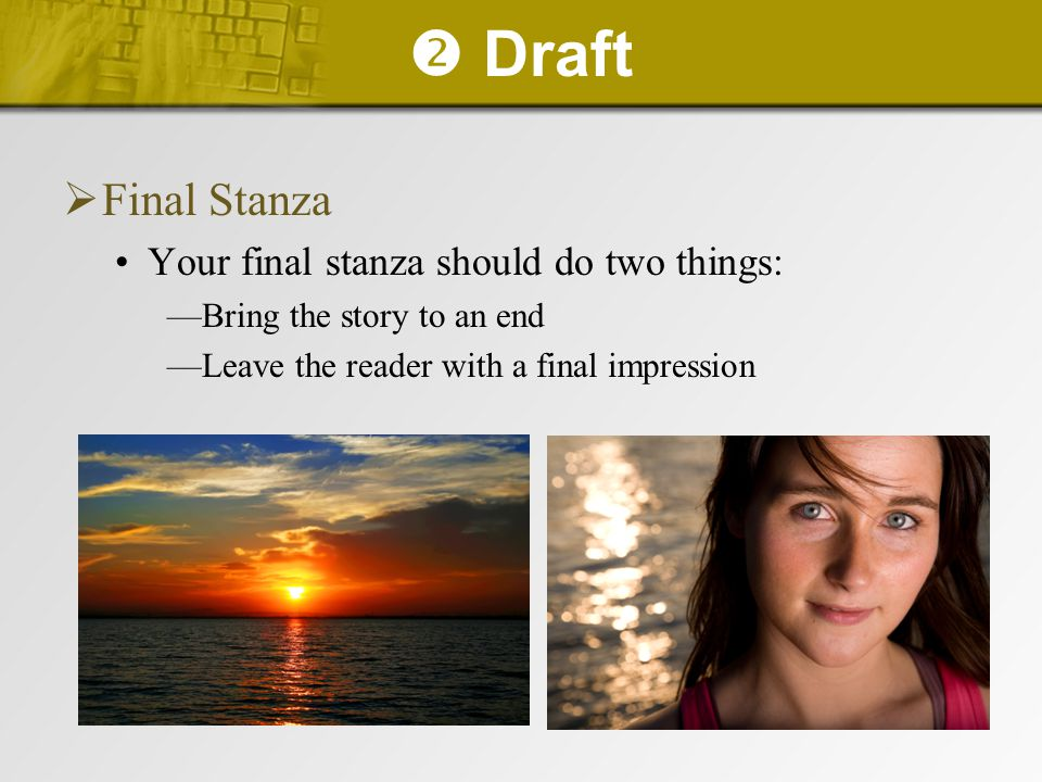  Draft  Final Stanza Your final stanza should do two things: —Bring the story to an end —Leave the reader with a final impression