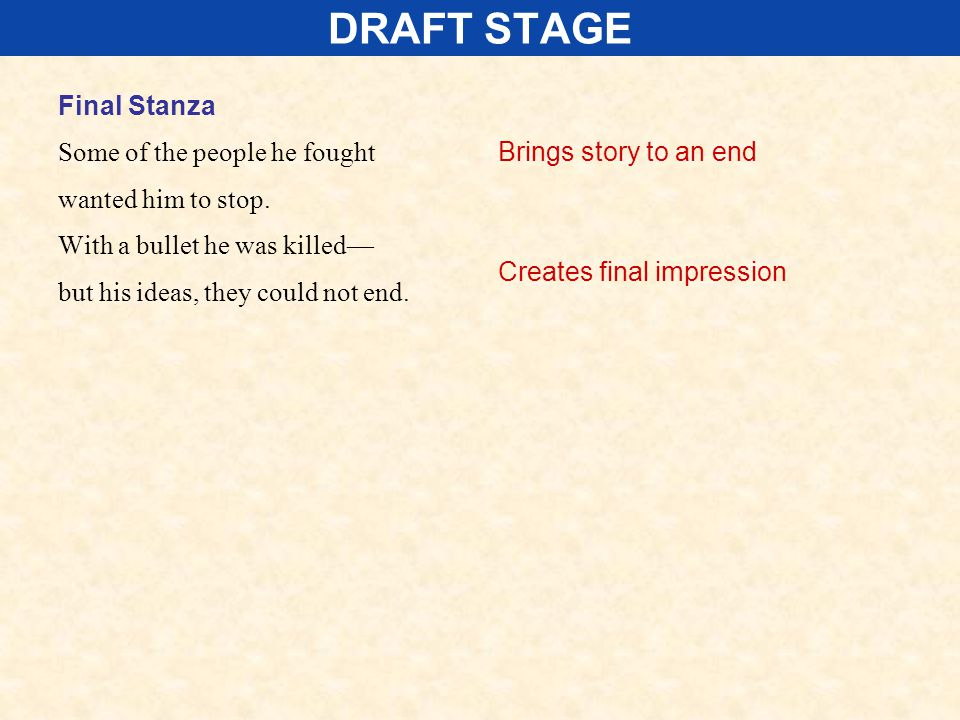 DRAFT STAGE Final Stanza Some of the people he fought wanted him to stop. With a bullet he was killed— but his ideas, they could not end. Brings story