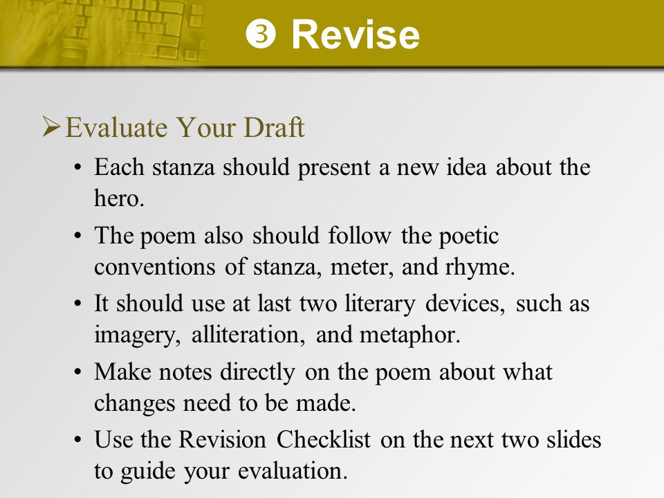  Revise  Evaluate Your Draft Each stanza should present a new idea about the hero. The poem also should follow the poetic conventions of stanza, met