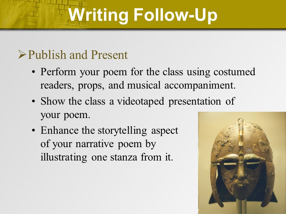 Writing Follow-Up  Publish and Present Perform your poem for the class using costumed readers, props, and musical accompaniment. Show the class a vid