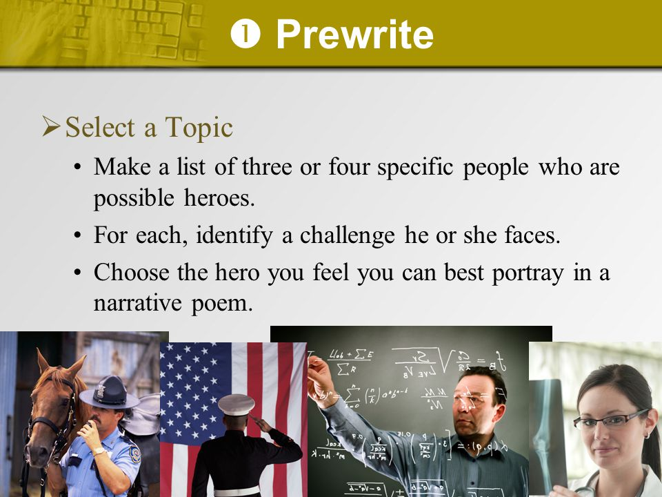  Prewrite  Gather Information Research your hero to learn more about his or her life.