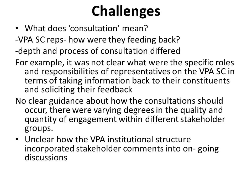 Challenges What does 'consultation' mean. -VPA SC reps- how were they feeding back.