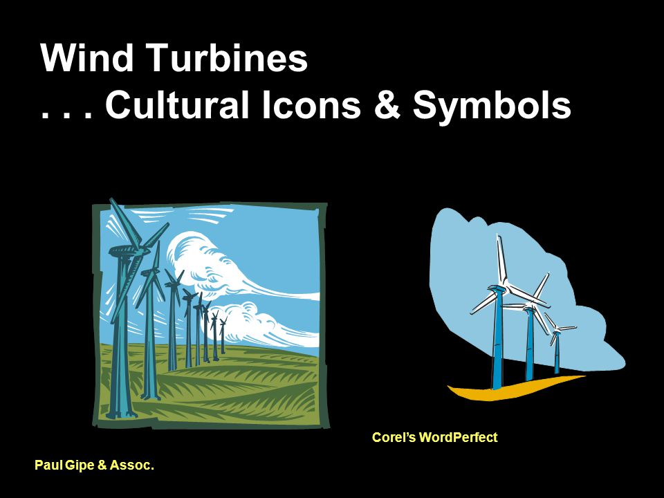 Wind Turbines... Cultural Icons & Symbols Paul Gipe & Assoc. Corel's WordPerfect
