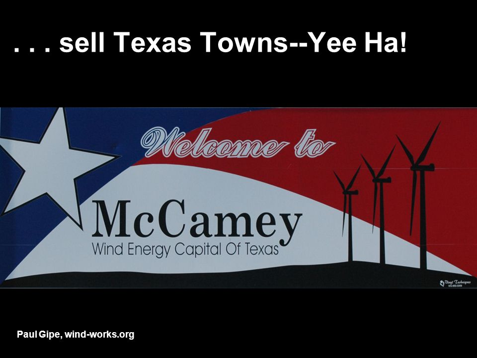 ... sell Texas Towns--Yee Ha! Paul Gipe, wind-works.org