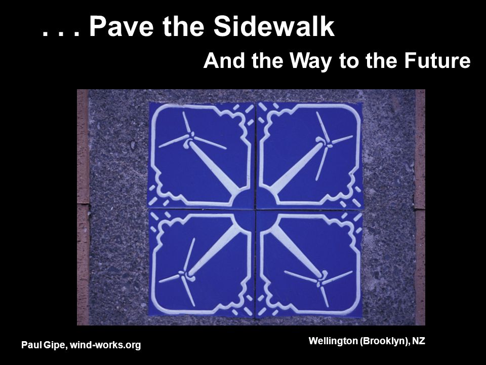 ... Pave the Sidewalk And the Way to the Future Wellington (Brooklyn), NZ Paul Gipe, wind-works.org