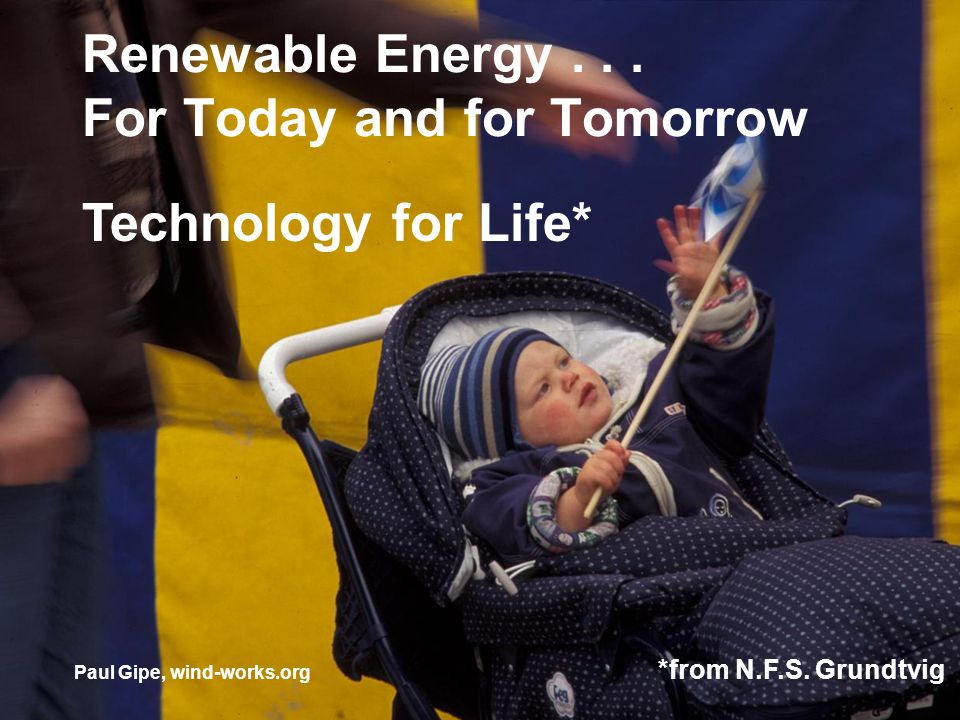 Renewable Energy... For Today and for Tomorrow Technology for Life* *from N.F.S.