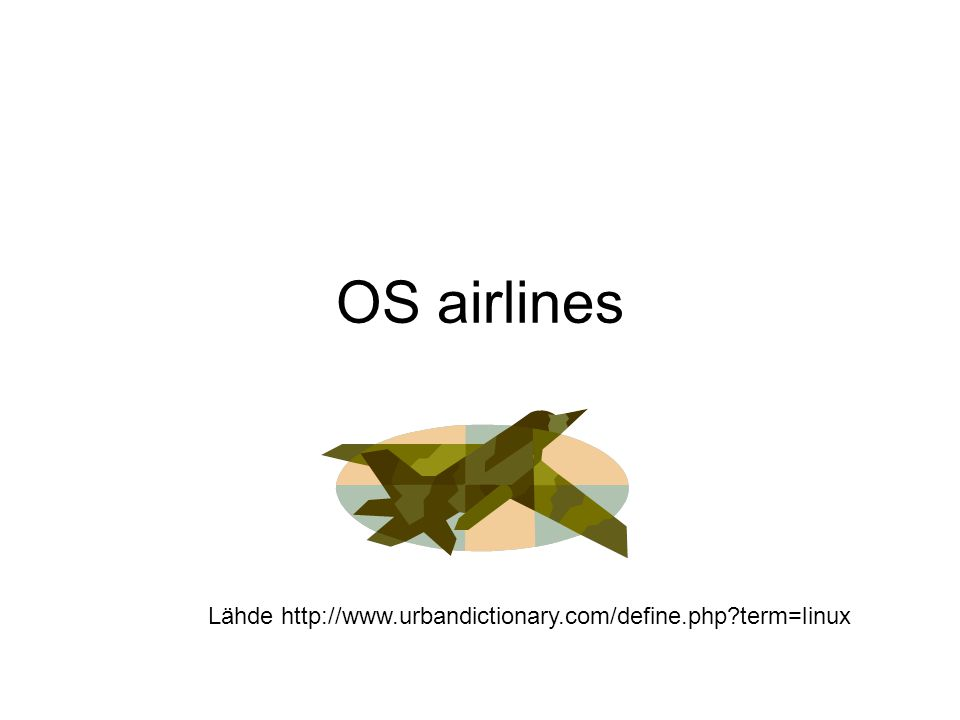 OS airlines Lähde http://www.urbandictionary.com/define.php term=linux