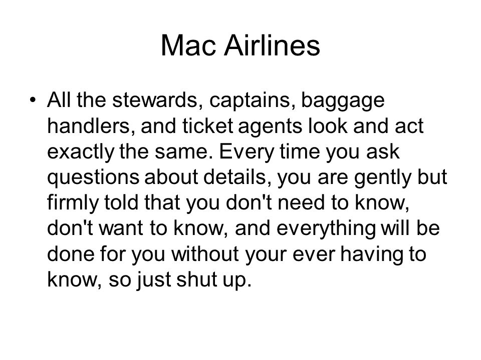Mac Airlines All the stewards, captains, baggage handlers, and ticket agents look and act exactly the same.