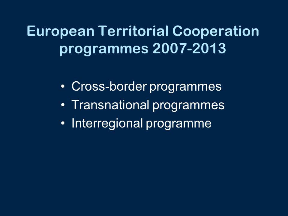 European Territorial Cooperation programmes 2007-2013 Cross-border programmes Transnational programmes Interregional programme