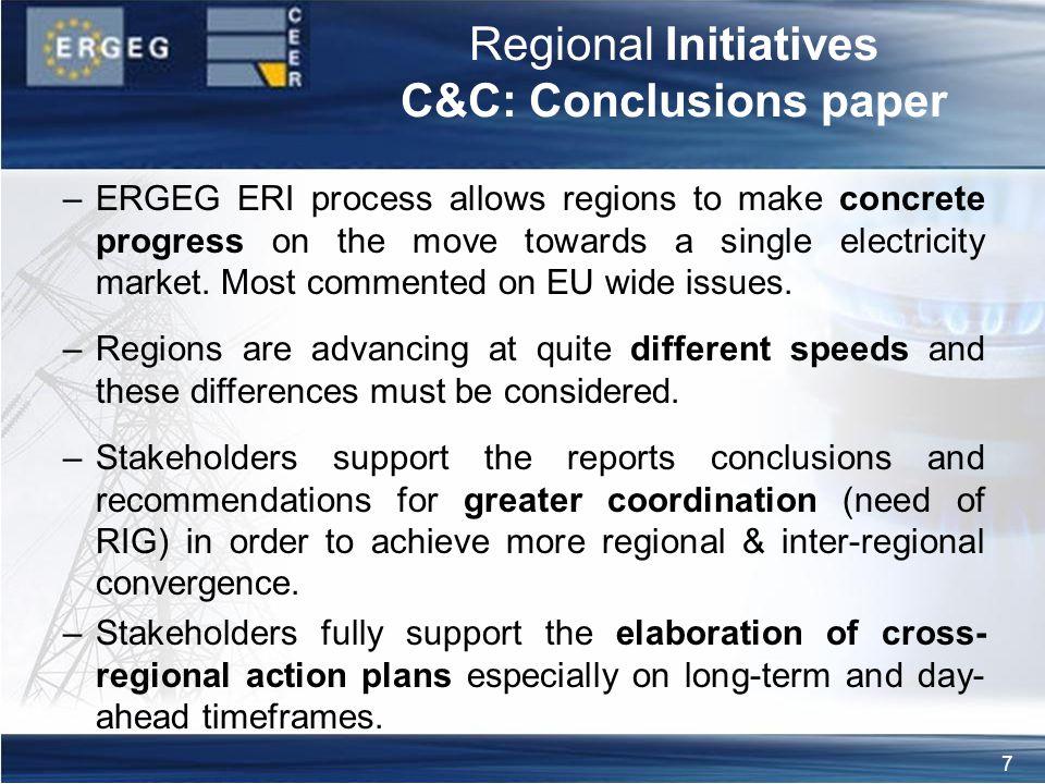 7 Regional Initiatives C&C: Conclusions paper –ERGEG ERI process allows regions to make concrete progress on the move towards a single electricity market.