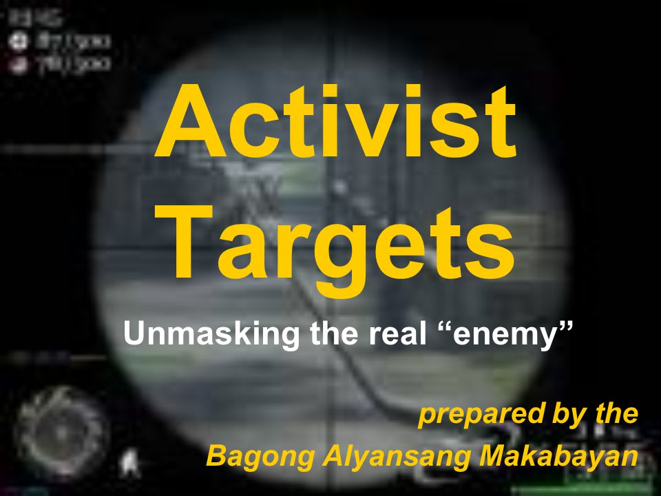 Activist Targets prepared by the Bagong Alyansang Makabayan Unmasking the real enemy