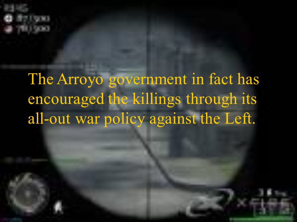 The Arroyo government in fact has encouraged the killings through its all-out war policy against the Left.