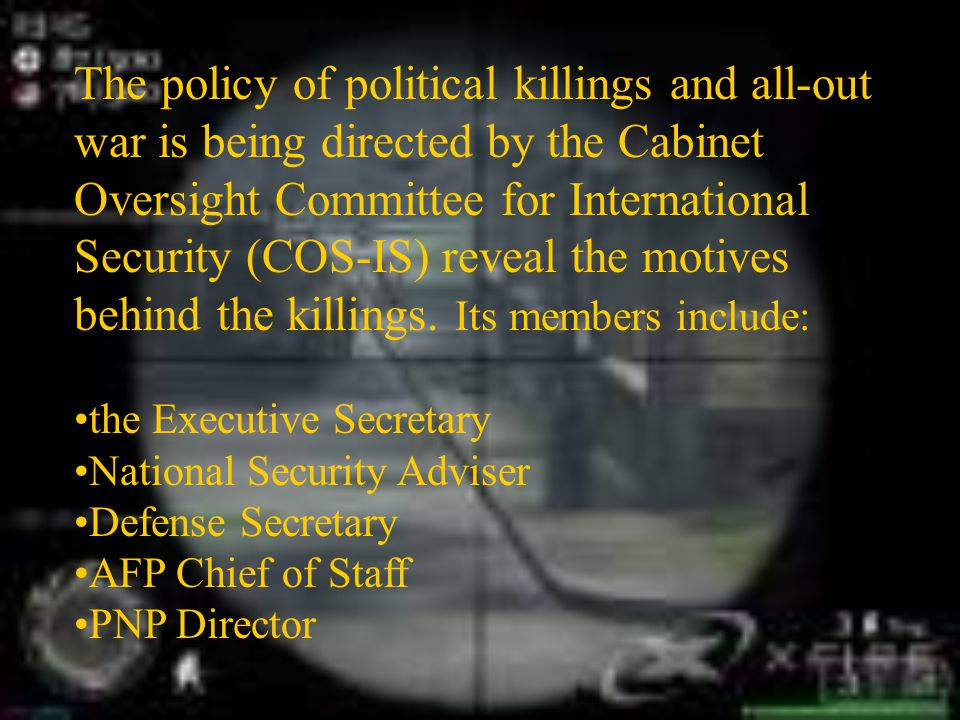 The policy of political killings and all-out war is being directed by the Cabinet Oversight Committee for International Security (COS-IS) reveal the motives behind the killings.
