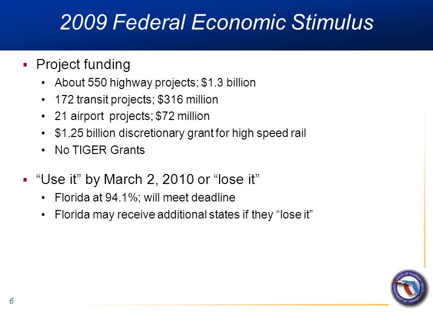 6 2009 Federal Economic Stimulus  Project funding About 550 highway projects; $1.3 billion 172 transit projects; $316 million 21 airport projects; $7