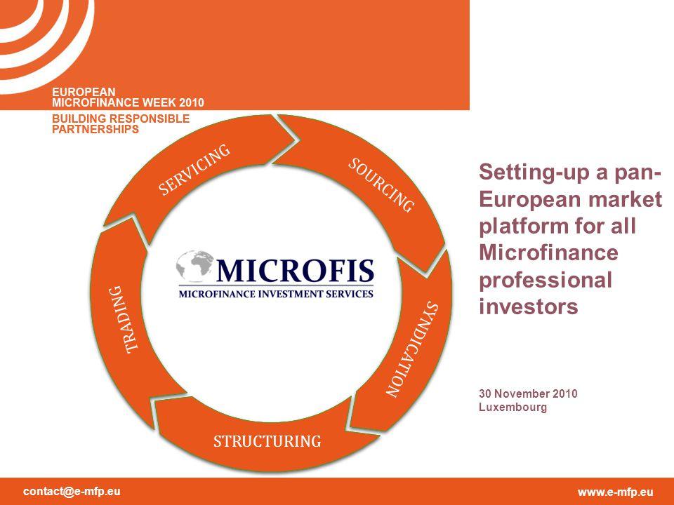 contact@e-mfp.eu www.e-mfp.eu SOURCING SERVICING TRADING SYNDICATION STRUCTURING Setting-up a pan- European market platform for all Microfinance profe