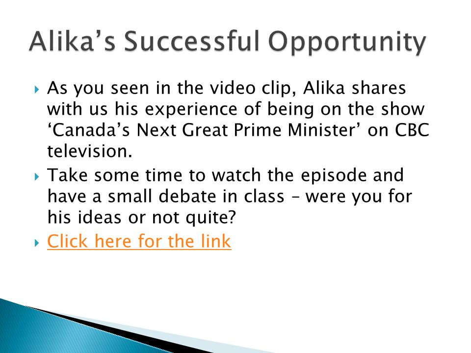  As you seen in the video clip, Alika shares with us his experience of being on the show 'Canada's Next Great Prime Minister' on CBC television.