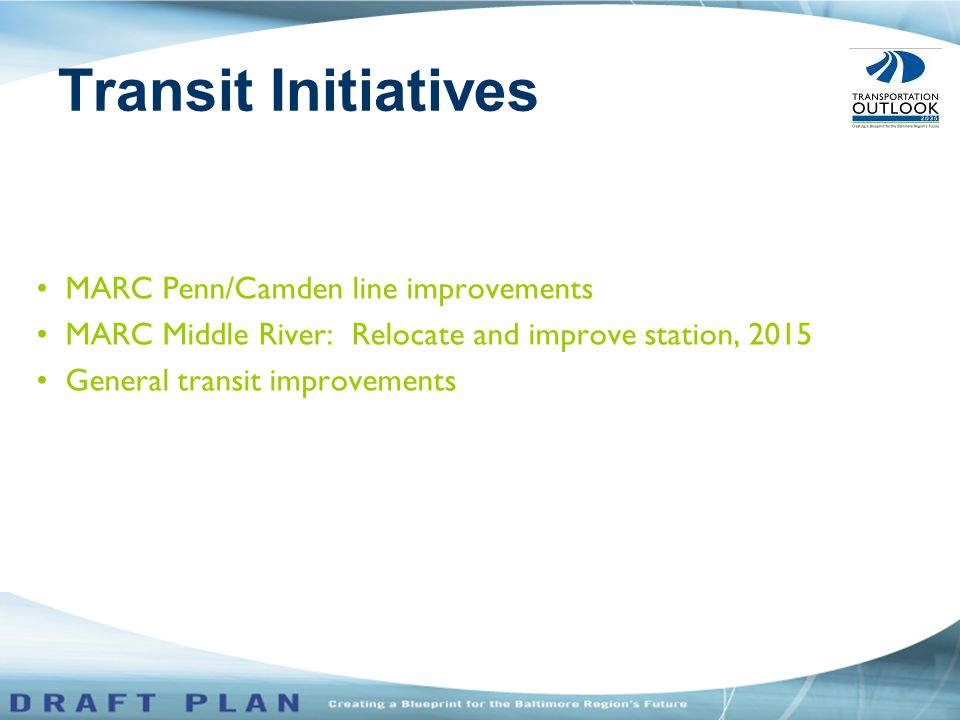 MARC Penn/Camden line improvements MARC Middle River: Relocate and improve station, 2015 General transit improvements Transit Initiatives