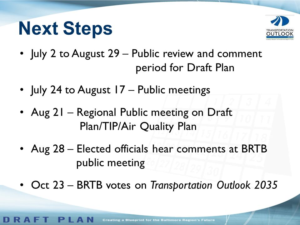 July 2 to August 29 – Public review and comment period for Draft Plan July 24 to August 17 – Public meetings Aug 21 – Regional Public meeting on Draft