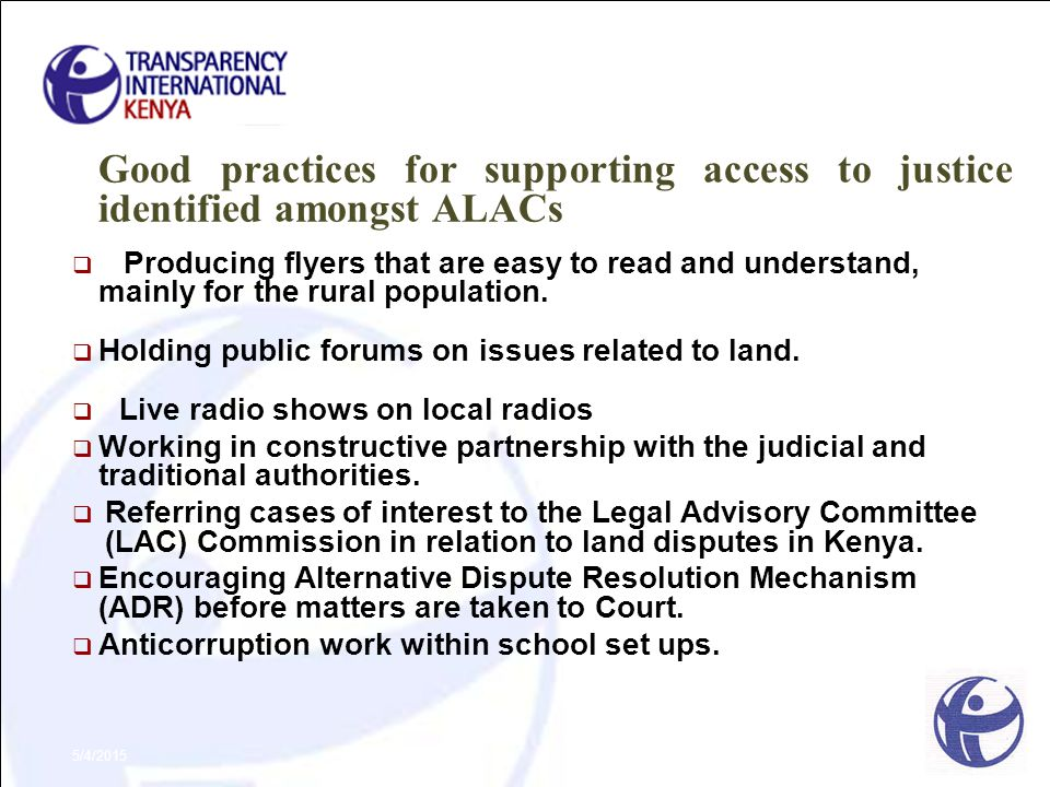 Good practices for supporting access to justice identified amongst ALACs  Producing flyers that are easy to read and understand, mainly for the rural