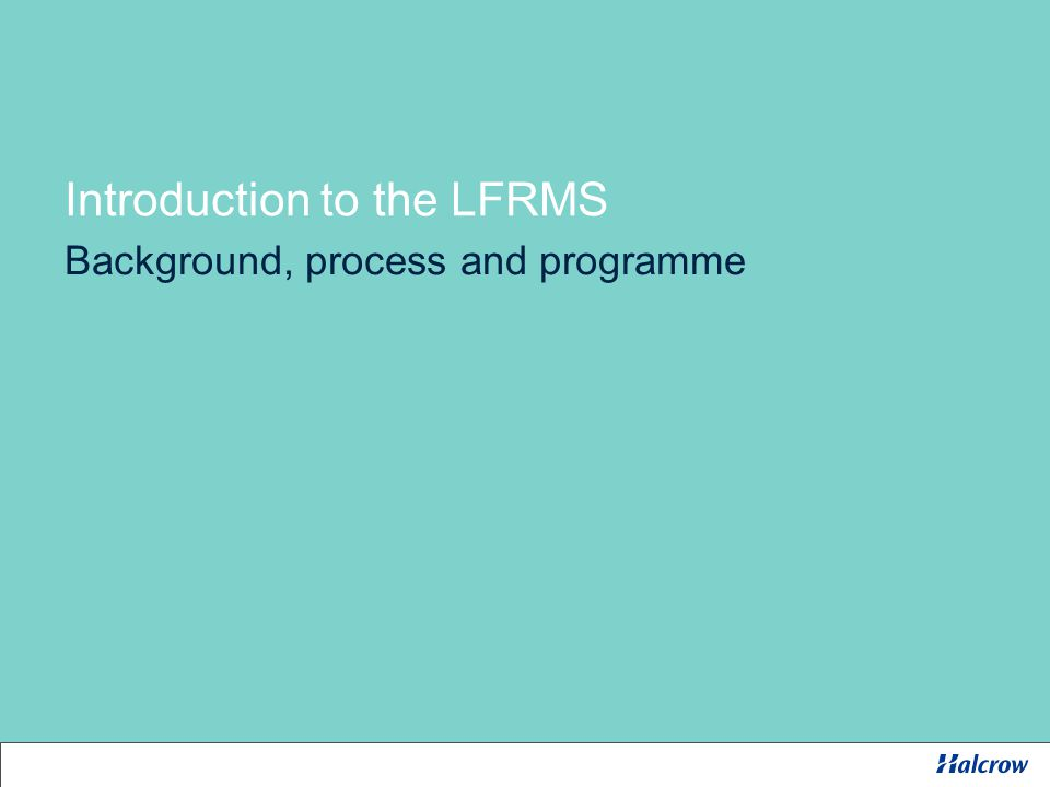 Introduction to the LFRMS Background, process and programme