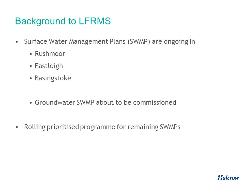 Background to LFRMS Surface Water Management Plans (SWMP) are ongoing in Rushmoor Eastleigh Basingstoke Groundwater SWMP about to be commissioned Rolling prioritised programme for remaining SWMPs