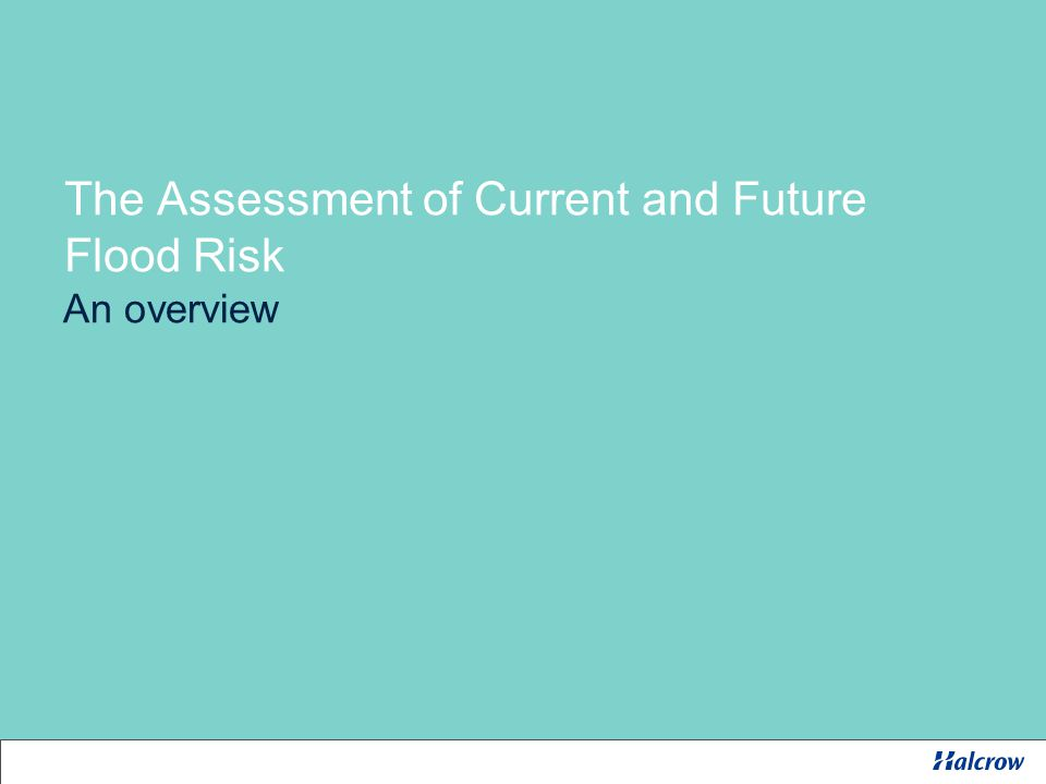 The Assessment of Current and Future Flood Risk An overview