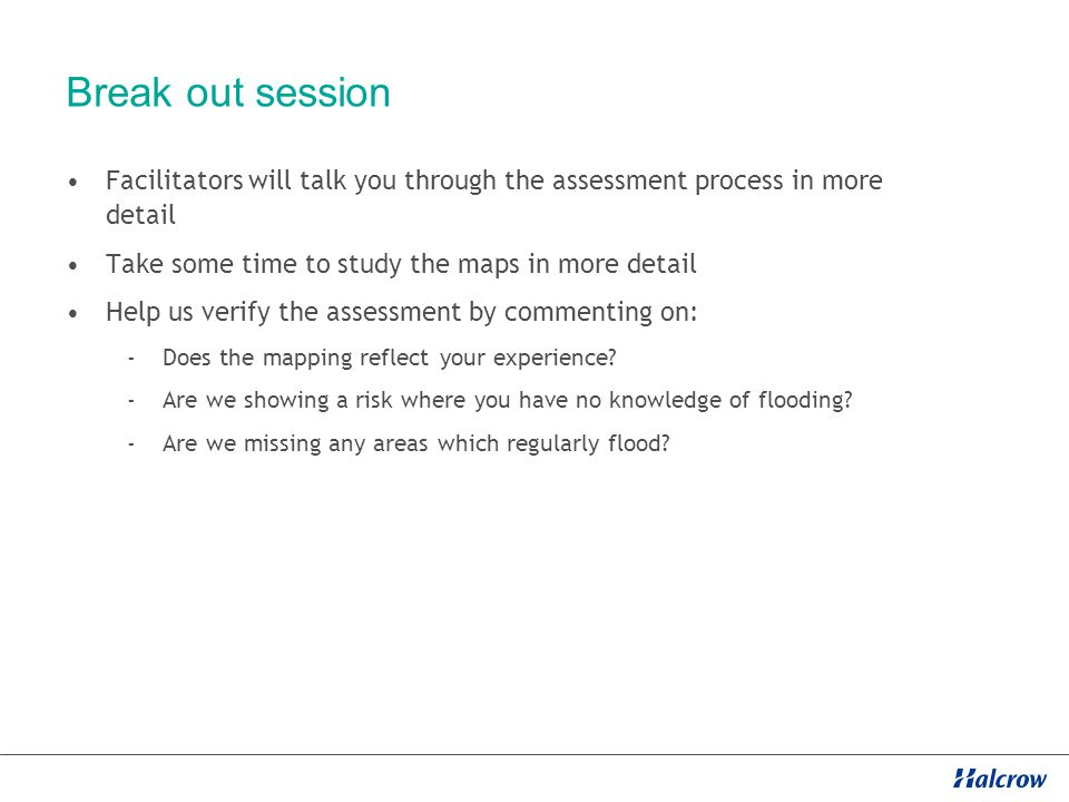 Break out session Facilitators will talk you through the assessment process in more detail Take some time to study the maps in more detail Help us verify the assessment by commenting on: -Does the mapping reflect your experience.