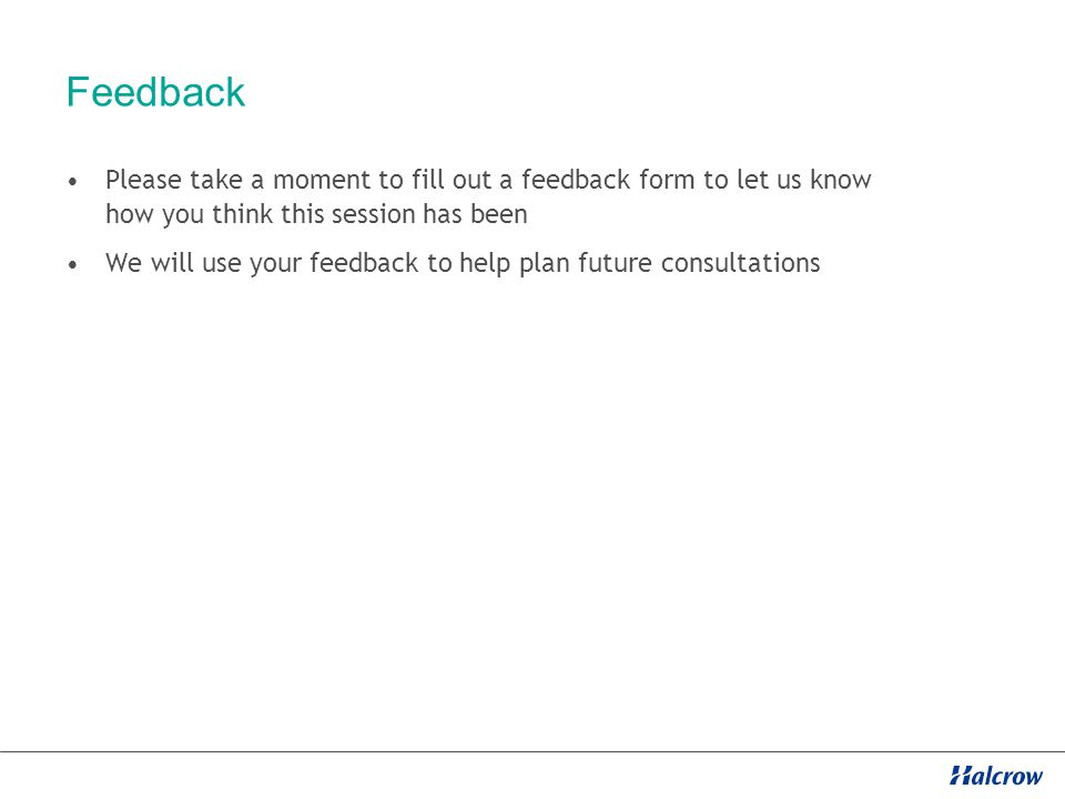 Feedback Please take a moment to fill out a feedback form to let us know how you think this session has been We will use your feedback to help plan future consultations