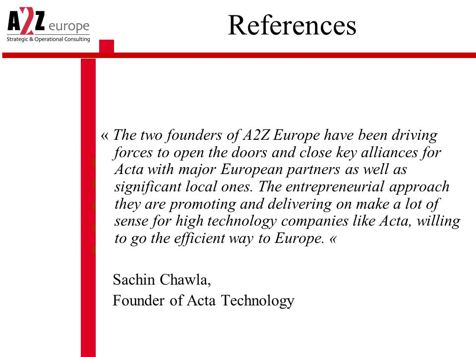 References « The two founders of A2Z Europe have been driving forces to open the doors and close key alliances for Acta with major European partners as well as significant local ones.
