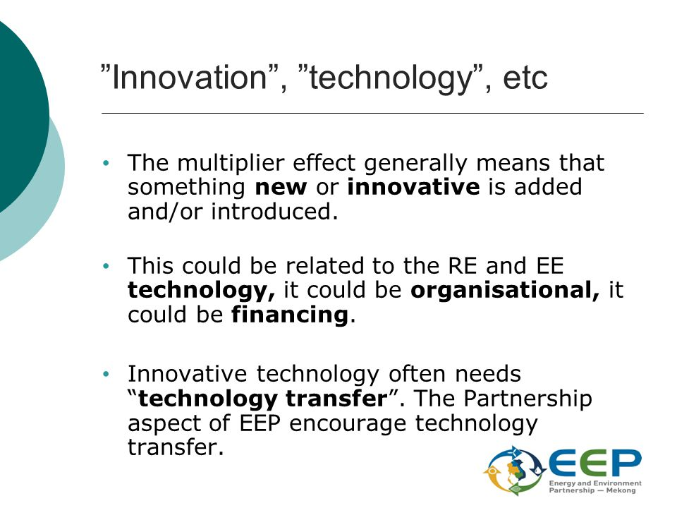 """Innovation"", ""technology"", etc The multiplier effect generally means that something new or innovative is added and/or introduced. This could be relat"