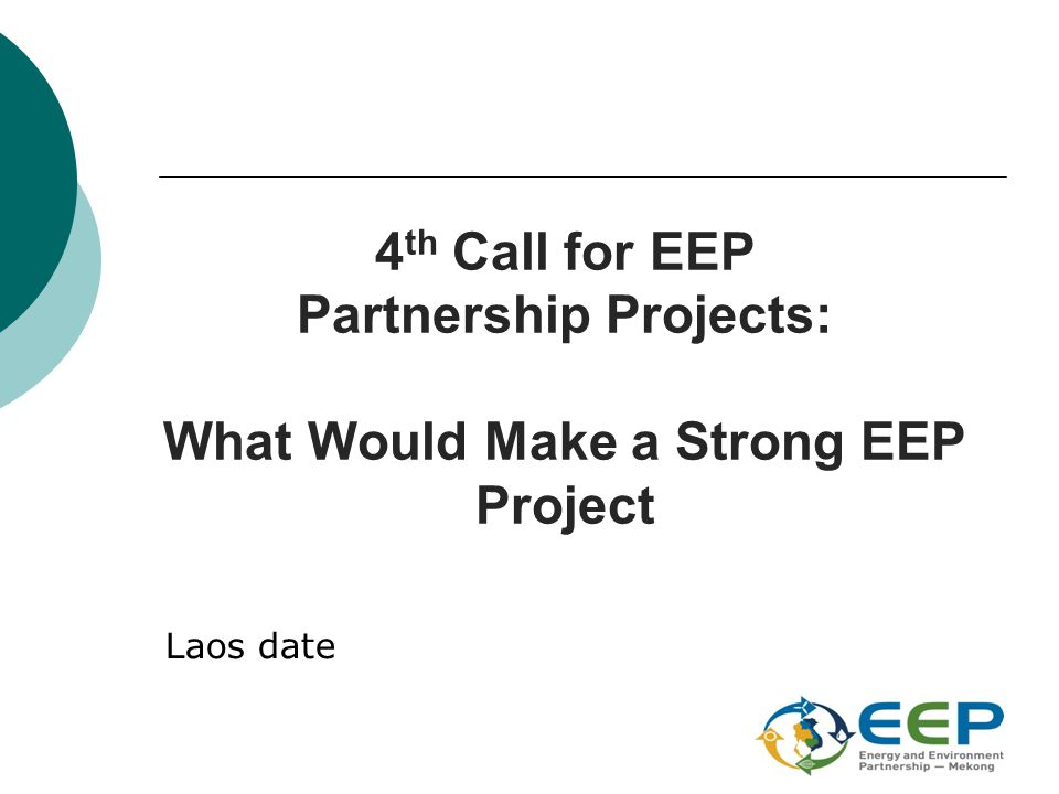 4 th Call for EEP Partnership Projects: What Would Make a Strong EEP Project Laos date