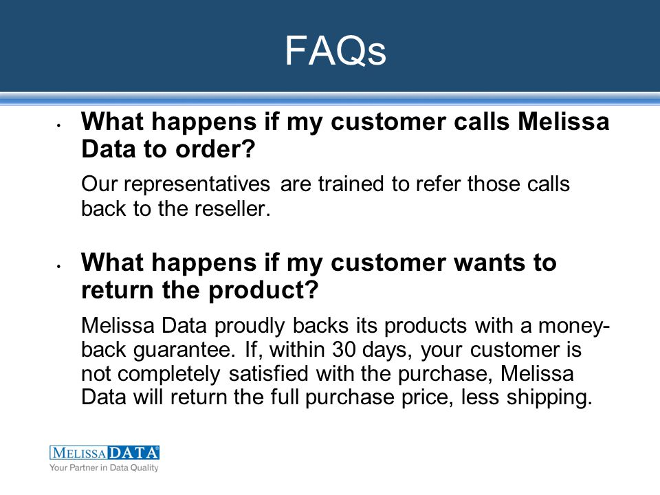 FAQs What happens if my customer calls Melissa Data to order.