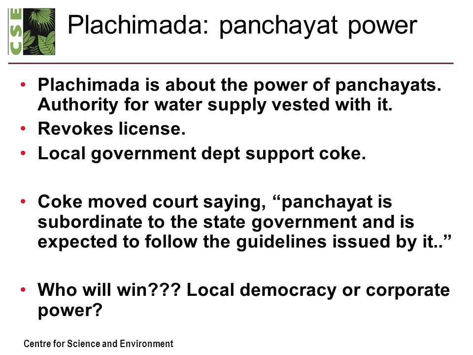 Centre for Science and Environment Plachimada: panchayat power Plachimada is about the power of panchayats.