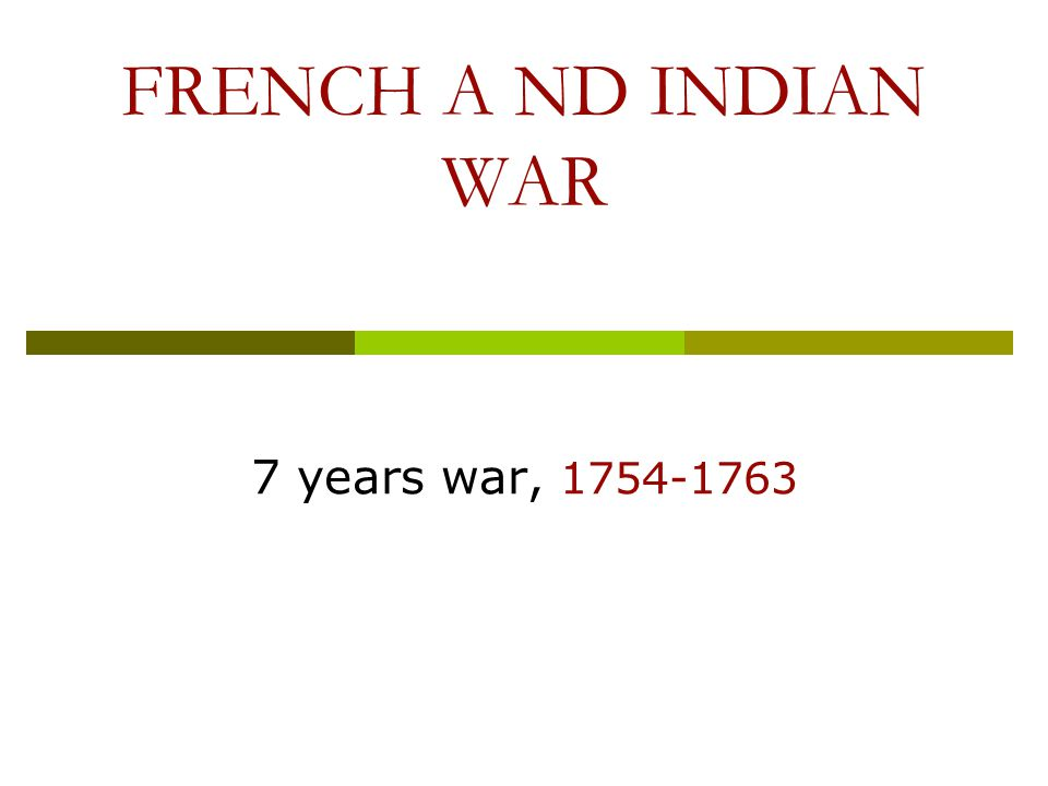 FRENCH A ND INDIAN WAR 7 years war, 1754-1763
