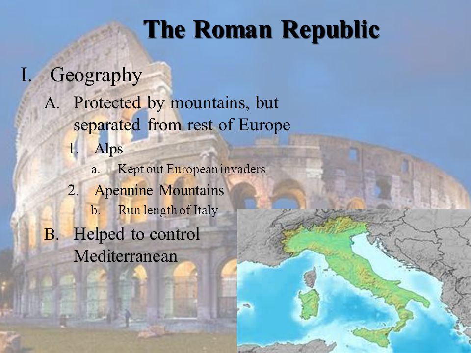 I.Geography A. Protected by mountains, but separated from rest of Europe 1.Alps a.Kept out European invaders 2.Apennine Mountains b. Run length of Ita